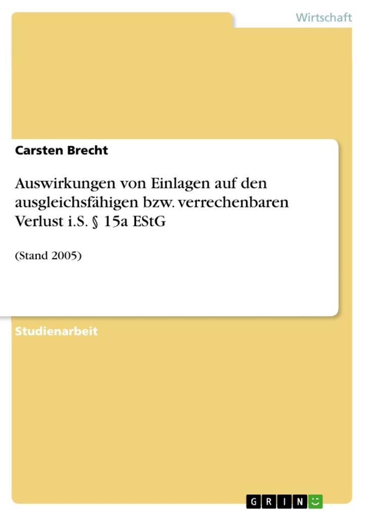 Auswirkungen von Einlagen auf den ausgleichsfähigen bzw. verrechenbaren Verlust i.S. § 15a EStG als eBook Download von Carsten Brecht - Carsten Brecht