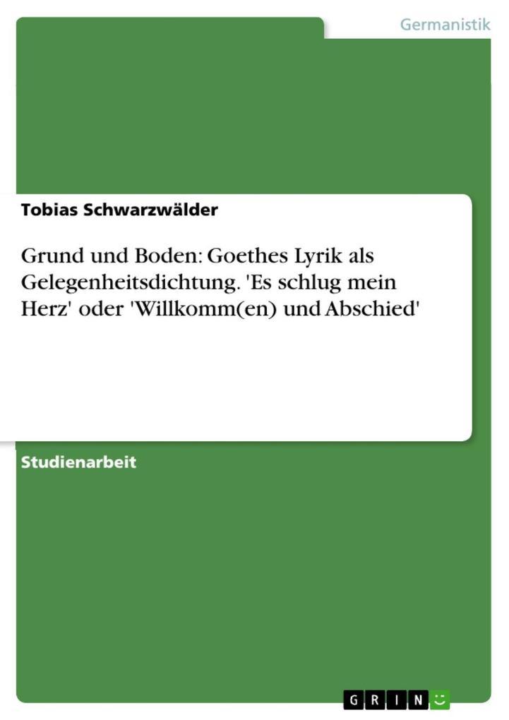 Grund und Boden: Goethes Lyrik als Gelegenheits...