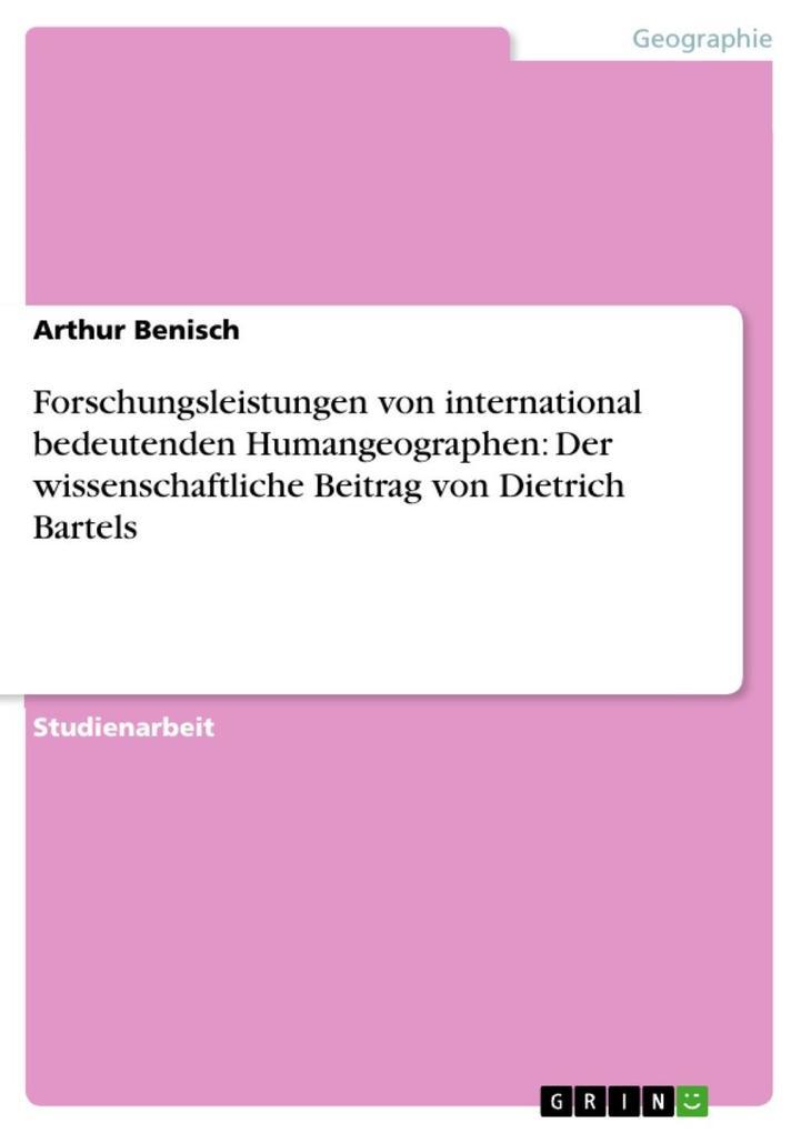 Forschungsleistungen von international bedeutenden Humangeographen: Der wissenschaftliche Beitrag von Dietrich Bartels als eBook Download von Arth... - Arthur Benisch
