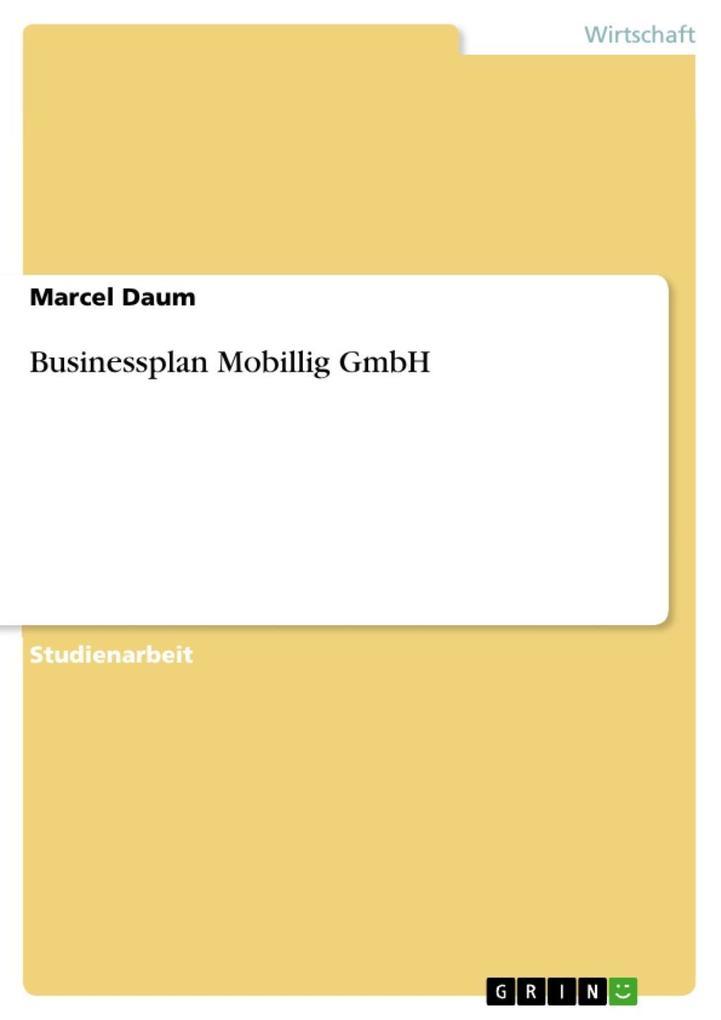 Businessplan Mobillig GmbH als eBook Download von Marcel Daum - Marcel Daum