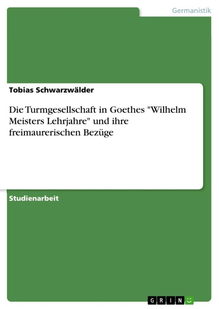 Goethes: Wilhelm Meisters Lehrjahre - Die Turmg...