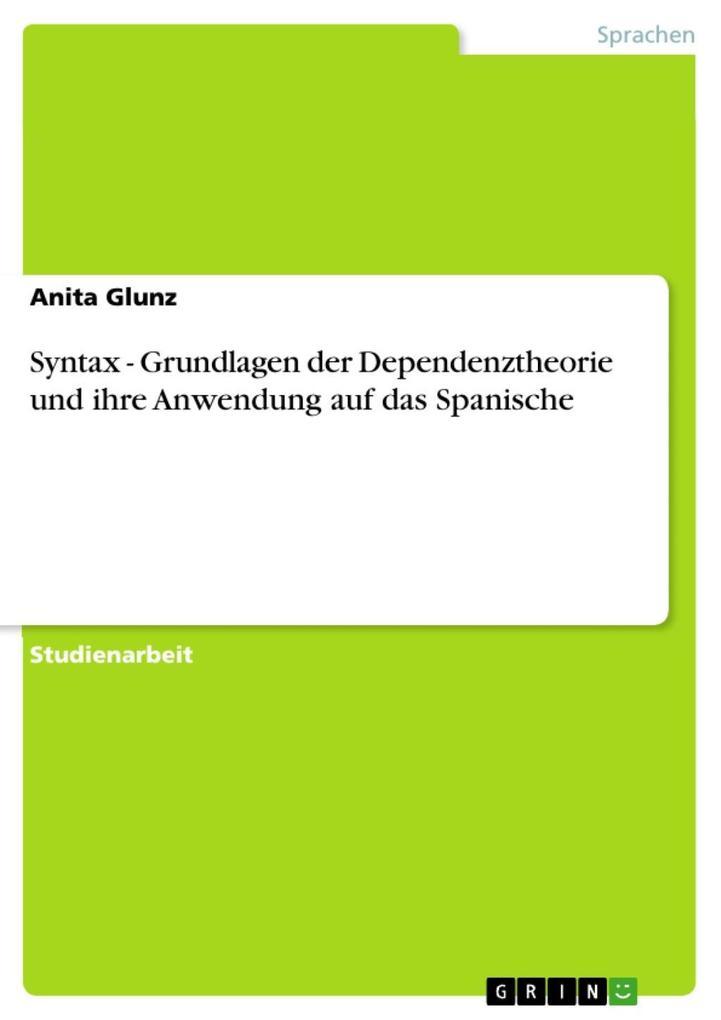 Syntax - Grundlagen der Dependenztheorie und ihre Anwendung auf das Spanische als eBook epub
