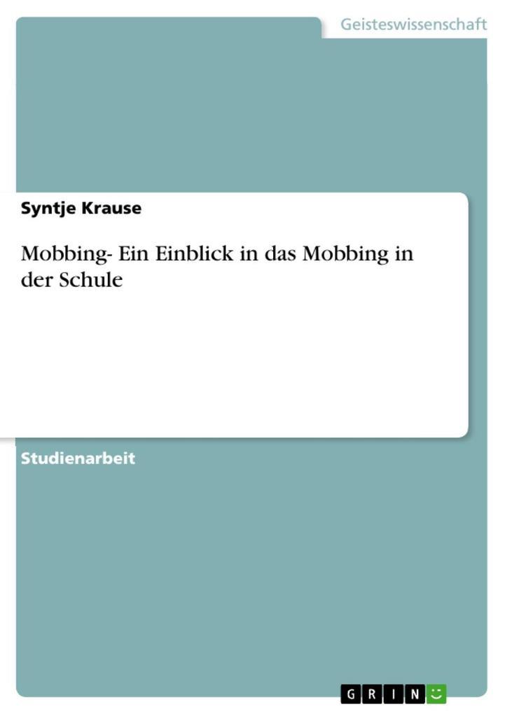Mobbing- Ein Einblick in das Mobbing in der Sch...