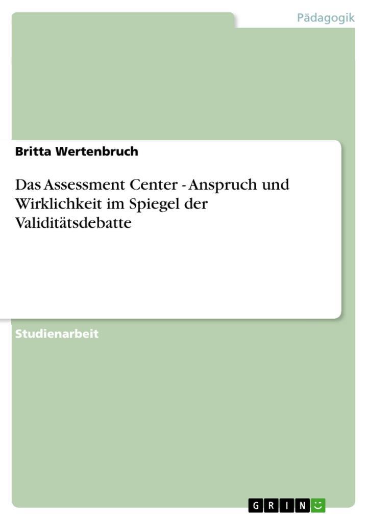 Das Assessment Center - Anspruch und Wirklichkeit im Spiegel der Validitätsdebatte als eBook Download von Britta Wertenbruch - Britta Wertenbruch