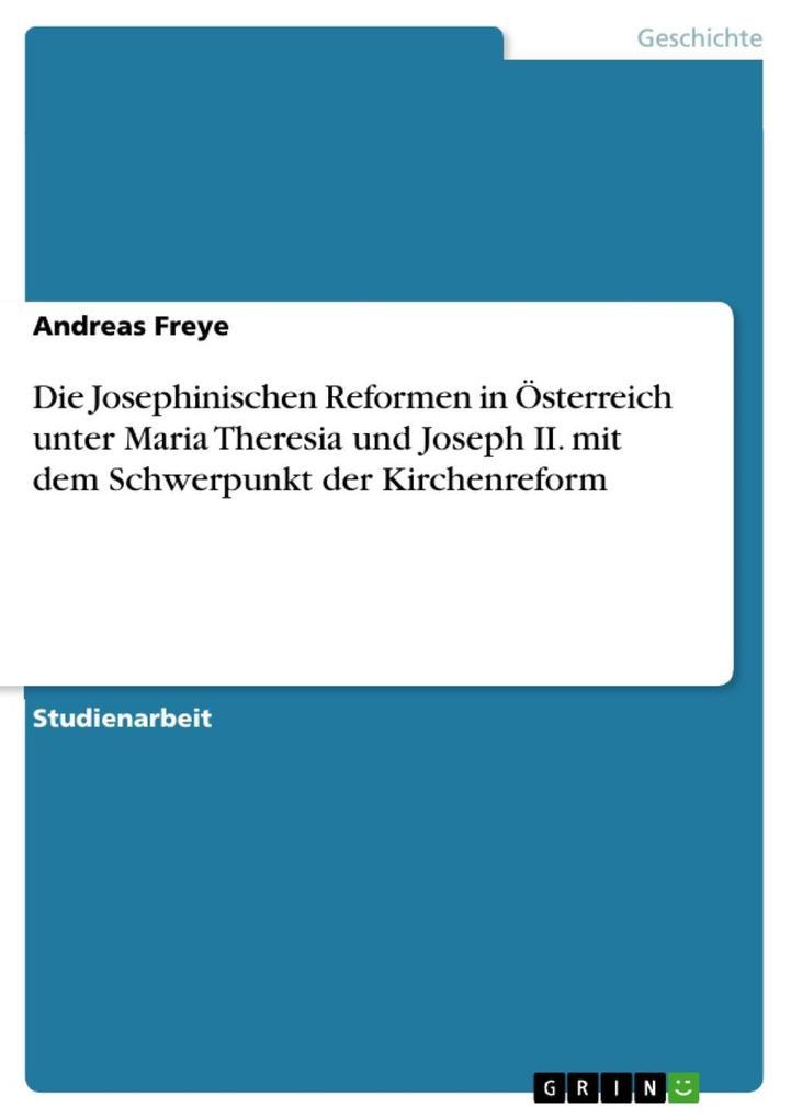 Die Josephinischen Reformen in Österreich unter Maria Theresia und Joseph II. mit dem Schwerpunkt der Kirchenreform als eBook epub