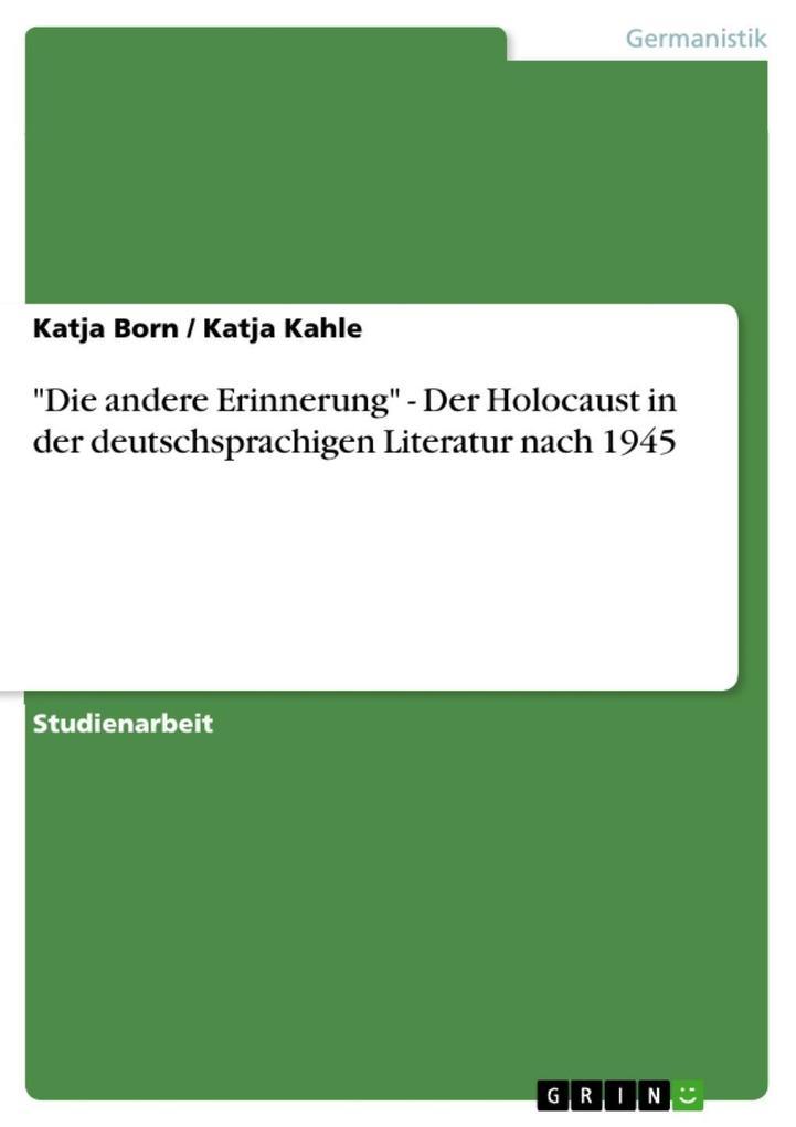 Die andere Erinnerung - Der Holocaust in der deutschsprachigen Literatur nach 1945 als eBook Download von Katja Born, Katja Kahle - Katja Born, Katja Kahle