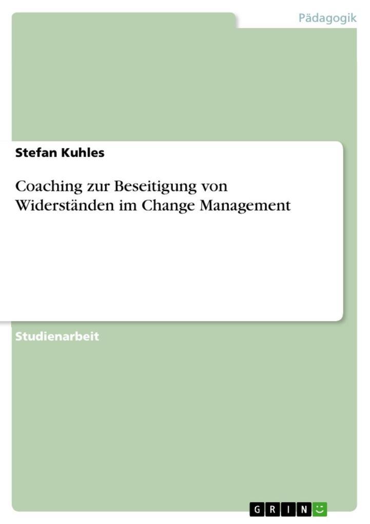 Coaching zur Beseitigung von Widerständen im Change Management als eBook Download von Stefan Kuhles - Stefan Kuhles