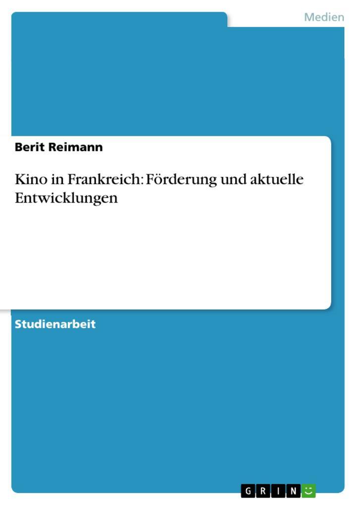 Kino in Frankreich: Förderung und aktuelle Entwicklungen als eBook Download von Berit Reimann - Berit Reimann