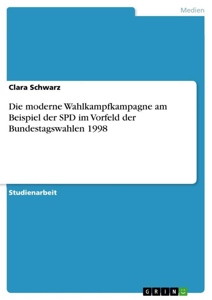 Die moderne Wahlkampfkampagne am Beispiel der SPD im Vorfeld der Bundestagswahlen 1998 als eBook Download von Clara Schwarz - Clara Schwarz