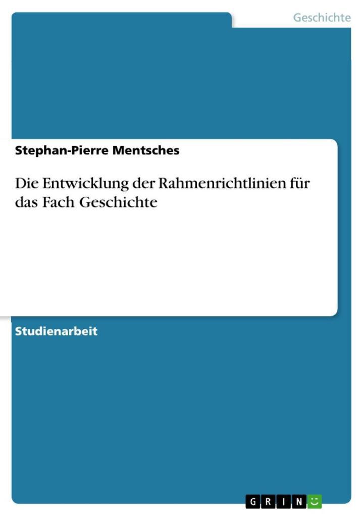Die Entwicklung der Rahmenrichtlinien für das Fach Geschichte als eBook Download von Stephan-Pierre Mentsches - Stephan-Pierre Mentsches