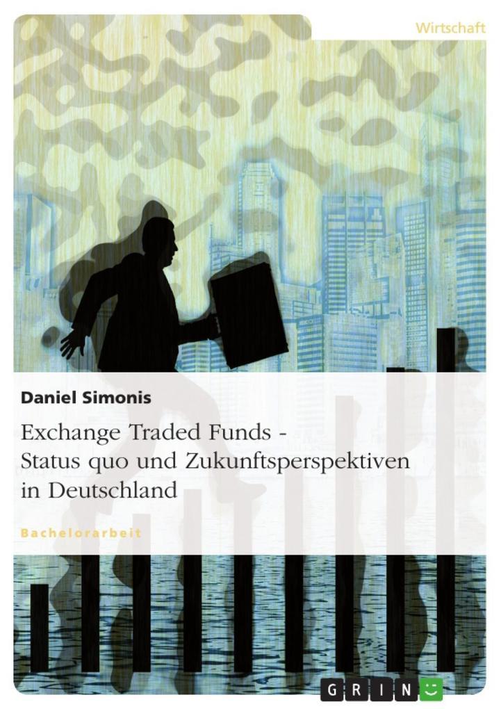 Exchange Traded Funds - Status quo und Zukunftsperspektiven in Deutschland als eBook Download von Daniel Simonis - Daniel Simonis