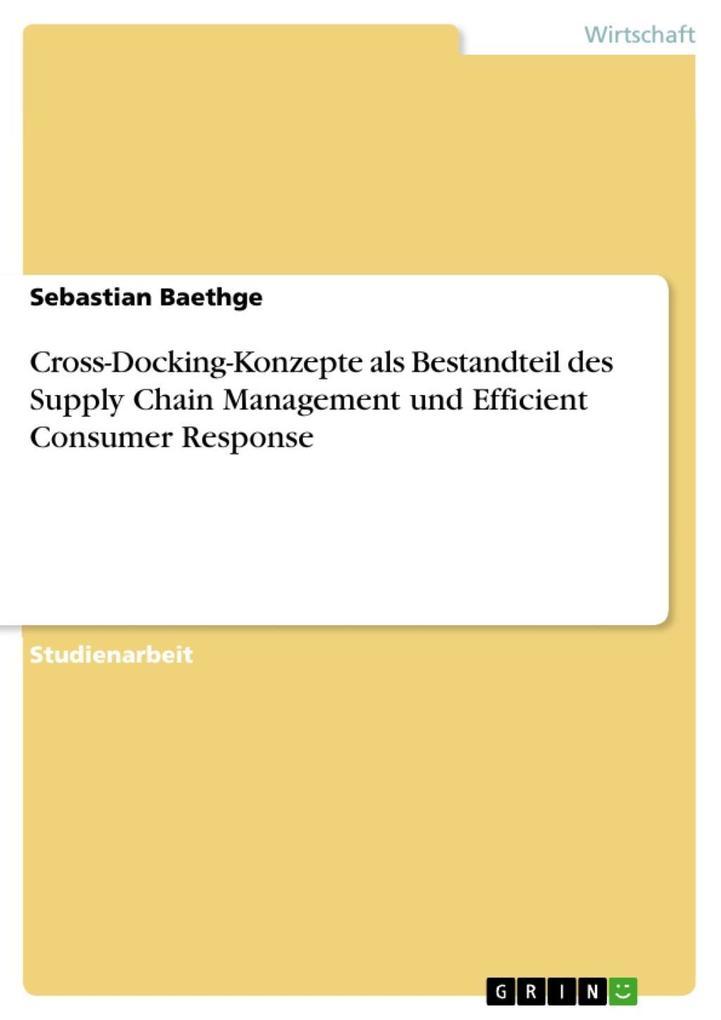 Cross-Docking-Konzepte als Bestandteil des Supply Chain Management und Efficient Consumer Response als eBook Download von Sebastian Baethge - Sebastian Baethge