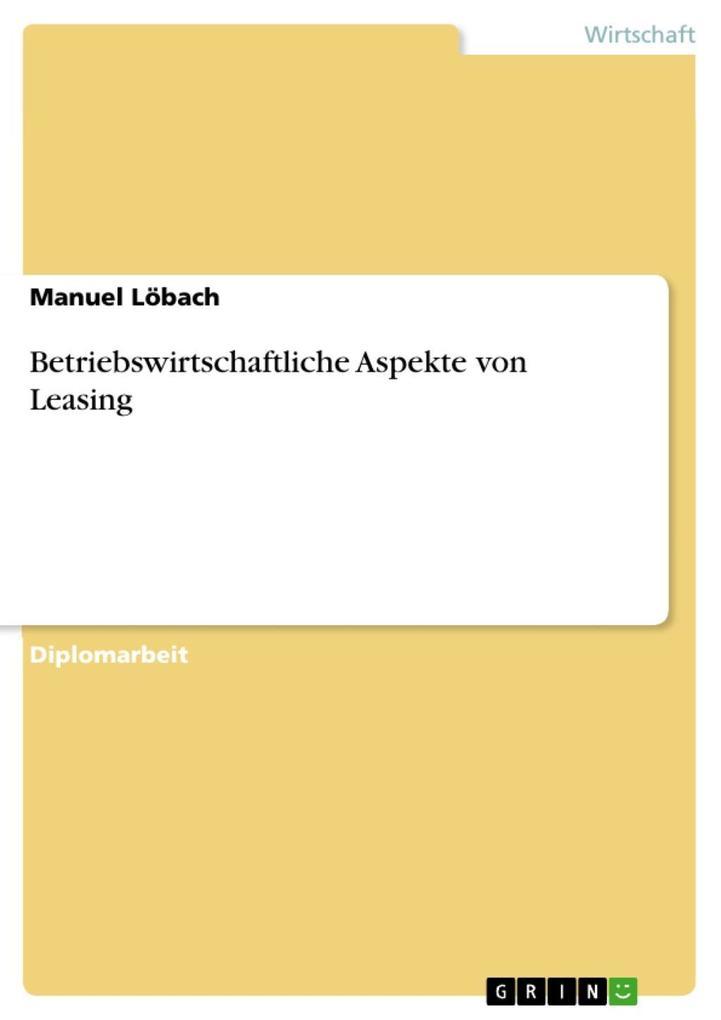 Betriebswirtschaftliche Aspekte von Leasing als...
