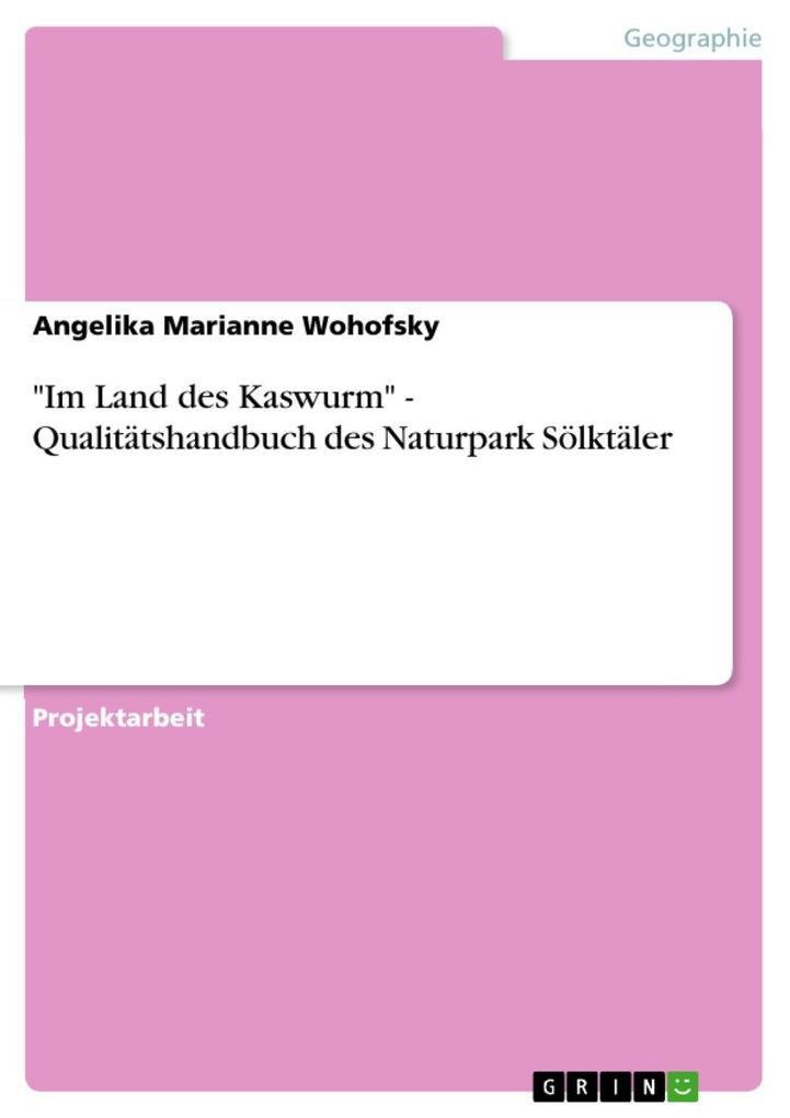 Im Land des Kaswurm - Qualitätshandbuch des Naturpark Sölktäler als eBook Download von Angelika Marianne Wohofsky - Angelika Marianne Wohofsky
