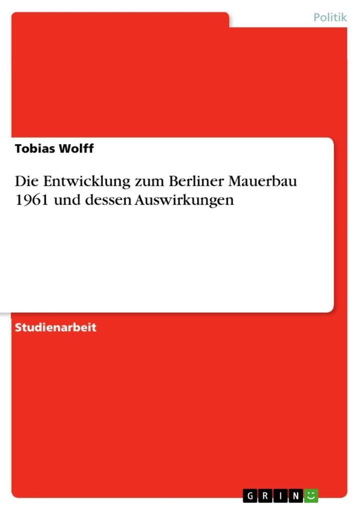 Die Entwicklung zum Berliner Mauerbau 1961 und ...