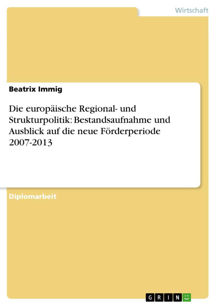 Die europäische Regional- und Strukturpolitik: Bestandsaufnahme und Ausblick auf die neue Förderperiode 2007-2013 als eBook Download von Beatrix Immig - Beatrix Immig