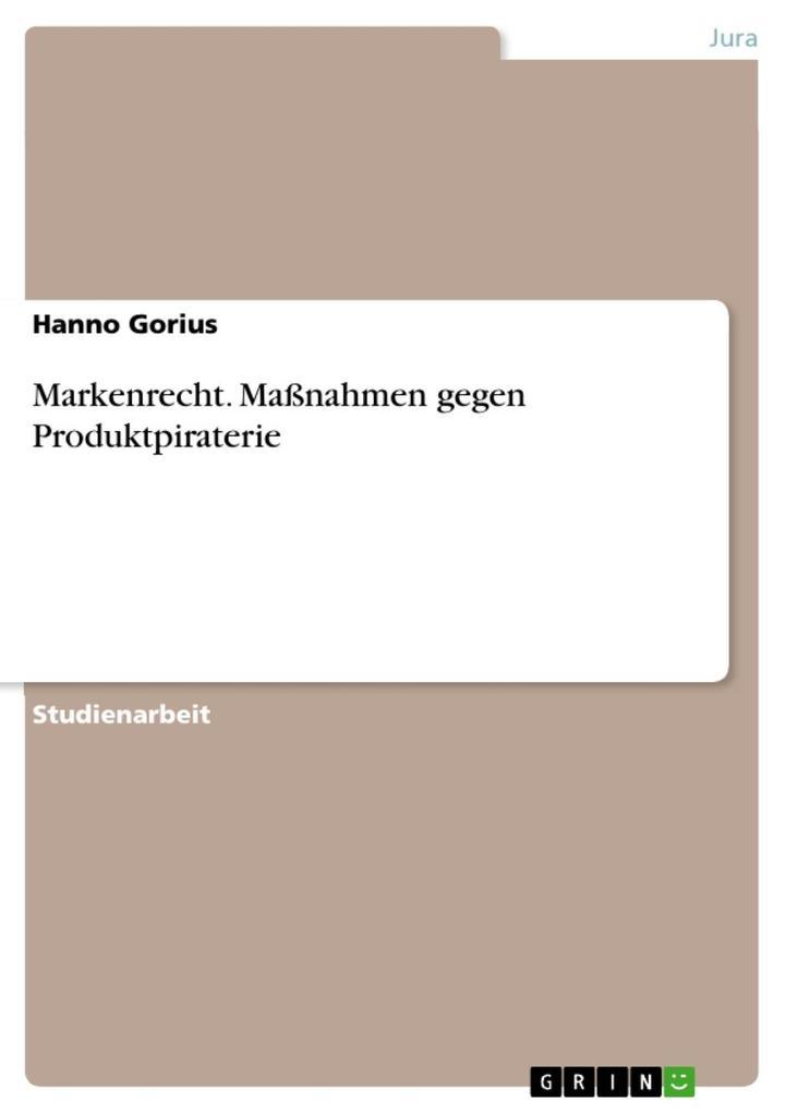 Markenrecht. Maßnahmen gegen Produktpiraterie als eBook Download von Hanno Gorius - Hanno Gorius