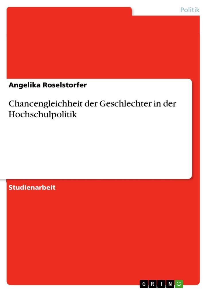 Chancengleichheit der Geschlechter in der Hochschulpolitik als eBook Download von Angelika Roselstorfer - Angelika Roselstorfer