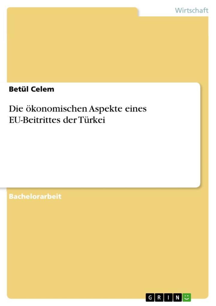 Die ökonomischen Aspekte eines EU-Beitrittes der Türkei als eBook Download von Betül Celem - Betül Celem