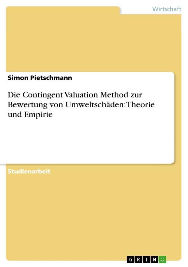 Die Contingent Valuation Method zur Bewertung von Umweltschäden: Theorie und Empirie als eBook Download von Simon Pietschmann - Simon Pietschmann
