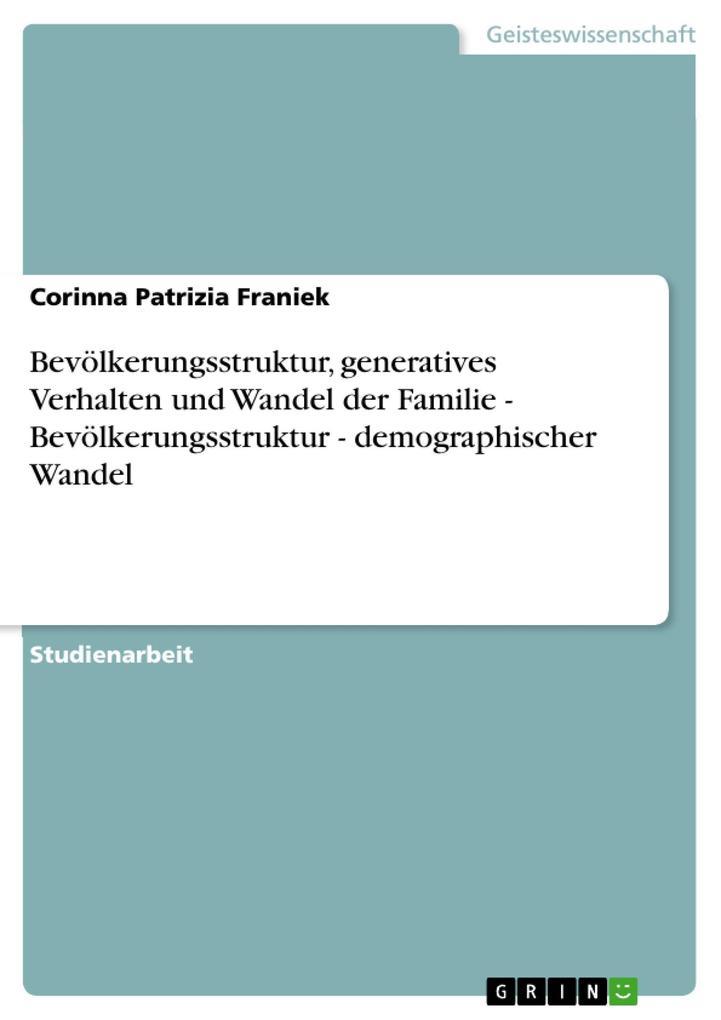 Bevölkerungsstruktur, generatives Verhalten und Wandel der Familie - Bevölkerungsstruktur - demographischer Wandel als eBook Download von Corinna ... - Corinna Patrizia Franiek