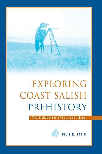 Exploring Coast Salish Prehistory: The Archaeology of San Juan Island als Taschenbuch