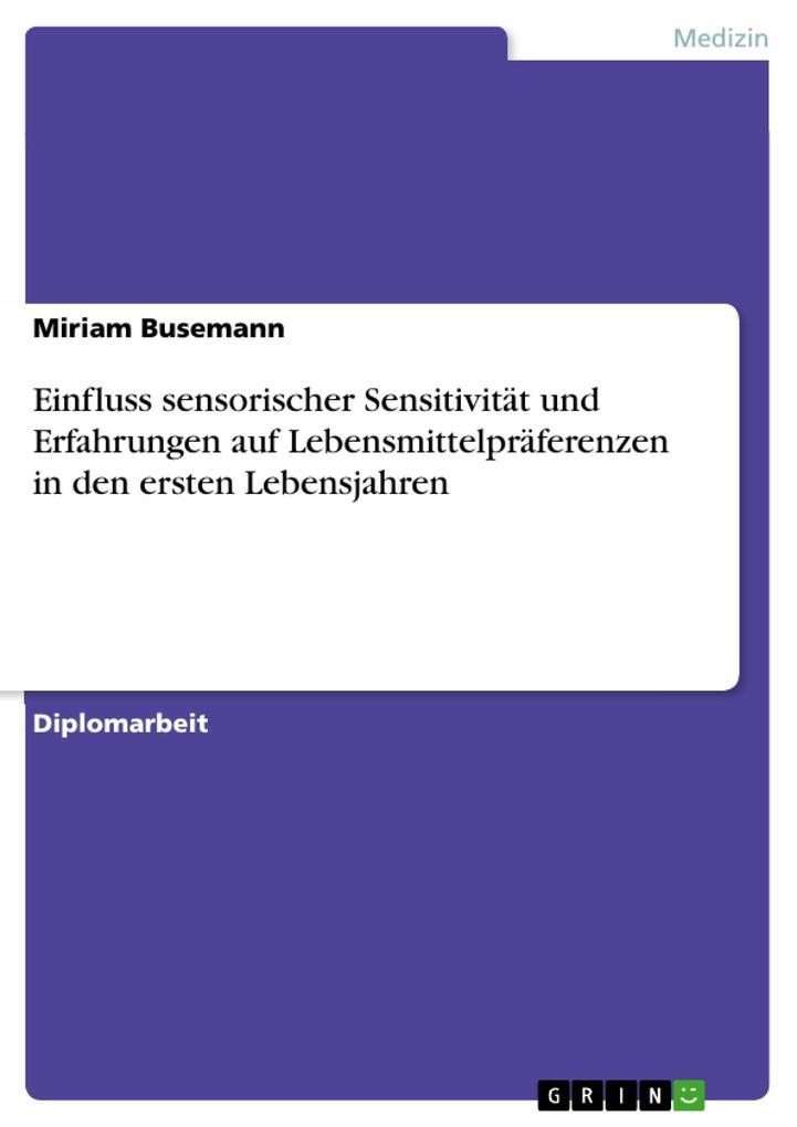 Einfluss sensorischer Sensitivität und Erfahrungen auf Lebensmittelpräferenzen in den ersten Lebensjahren als eBook Download von Miriam Busemann - Miriam Busemann