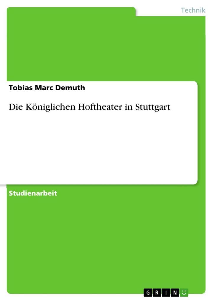 Die Königlichen Hoftheater in Stuttgart als eBook Download von Tobias Marc Demuth - Tobias Marc Demuth