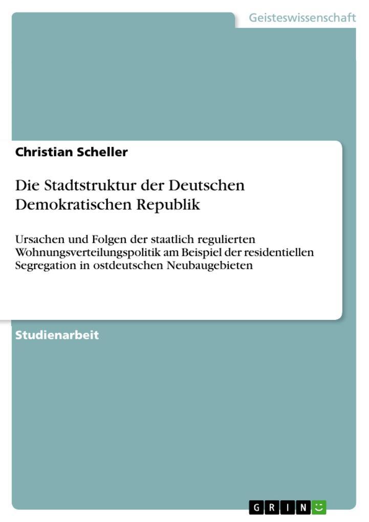 Die Stadtstruktur der Deutschen Demokratischen Republik als eBook Download von Christian Scheller - Christian Scheller