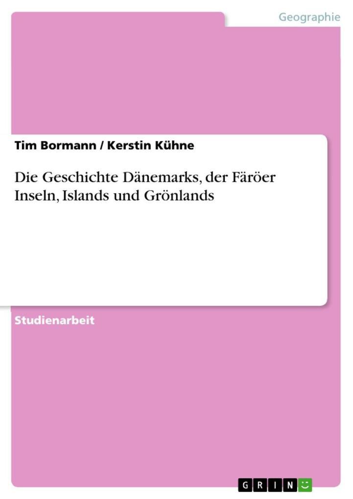 Die Geschichte Dänemarks, der Färöer Inseln, Islands und Grönlands als eBook Download von Tim Bormann, Kerstin Kühne - Tim Bormann, Kerstin Kühne