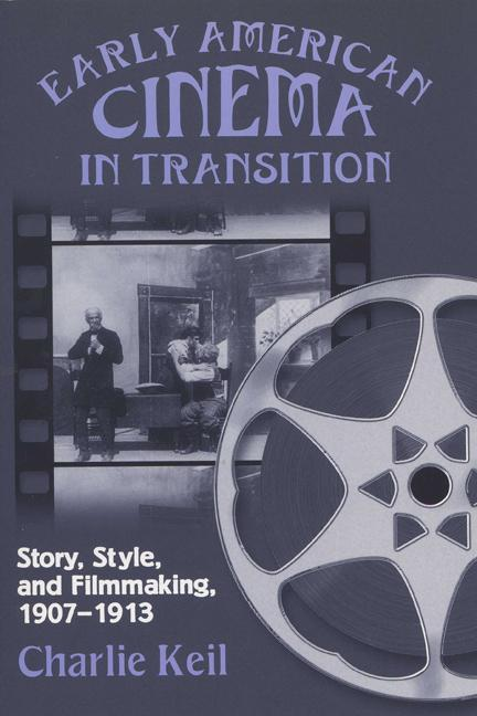 Early American Cinema in Transition: Story, Style, and Filmmaking, 1907-1913 als Taschenbuch