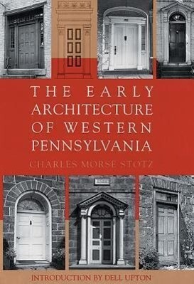 The Early Architecture of Western Pennsylvania: A Record of Building Before 1860 Based Upon the Western Pennsylvania Architectural Survey, a Project o als Buch