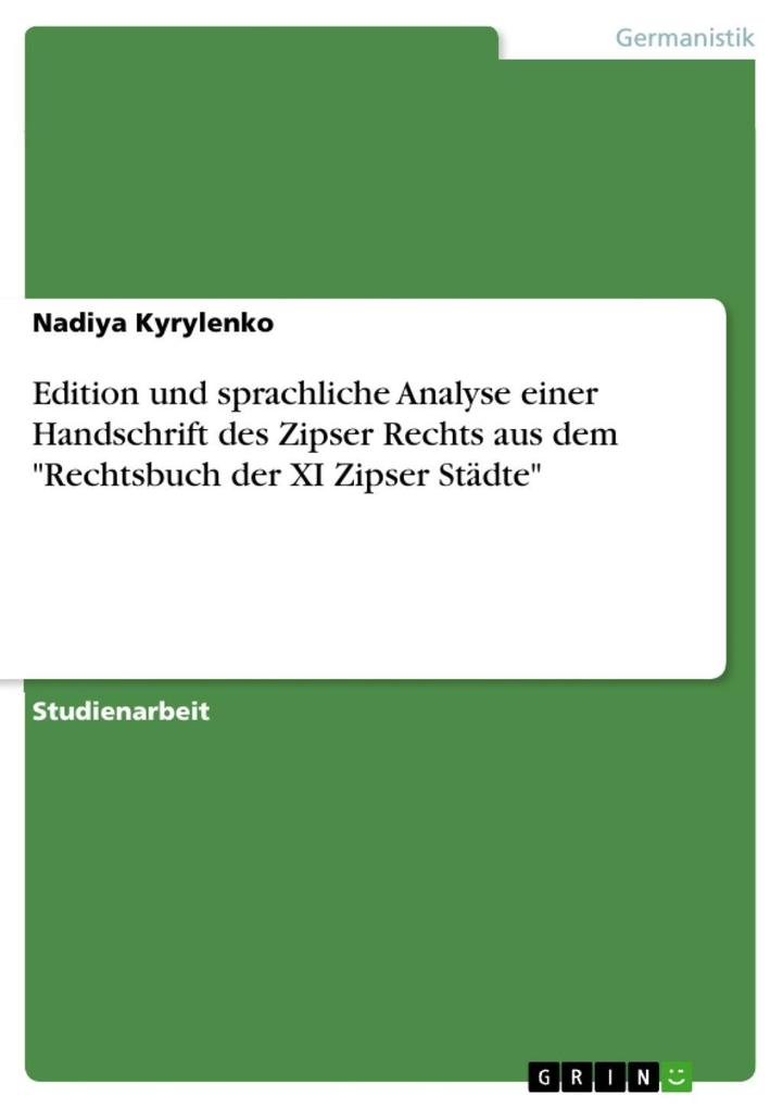 Edition und sprachliche Analyse einer Handschrift des Zipser Rechts aus dem Rechtsbuch der XI Zipser Städte als eBook Download von Nadiya Kyrylenko - Nadiya Kyrylenko
