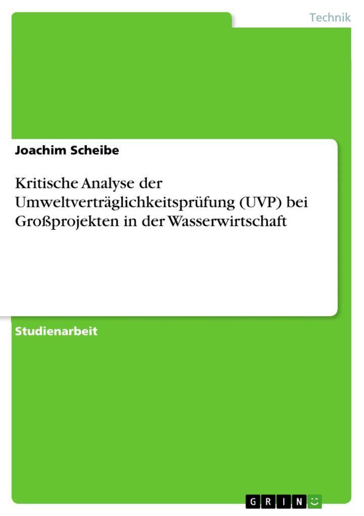 Kritische Analyse der Umweltverträglichkeitsprüfung (UVP) bei Großprojekten in der Wasserwirtschaft als eBook Download von Joachim Scheibe - Joachim Scheibe