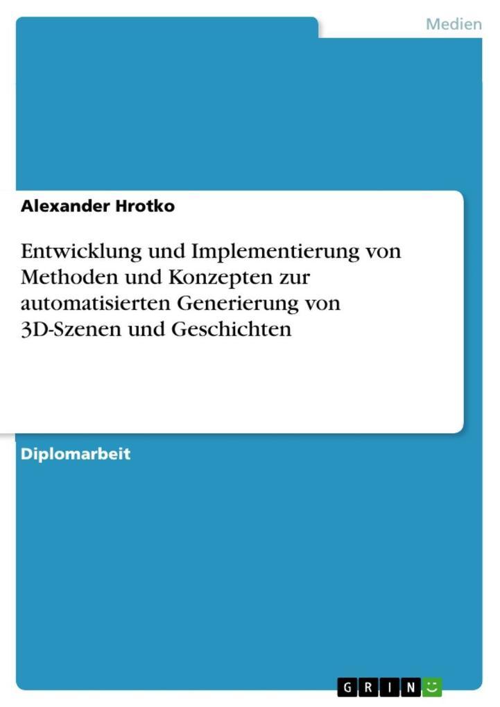 Entwicklung und Implementierung von Methoden und Konzepten zur automatisierten Generierung von 3D-Szenen und Geschichten als eBook Download von Al... - Alexander Hrotko