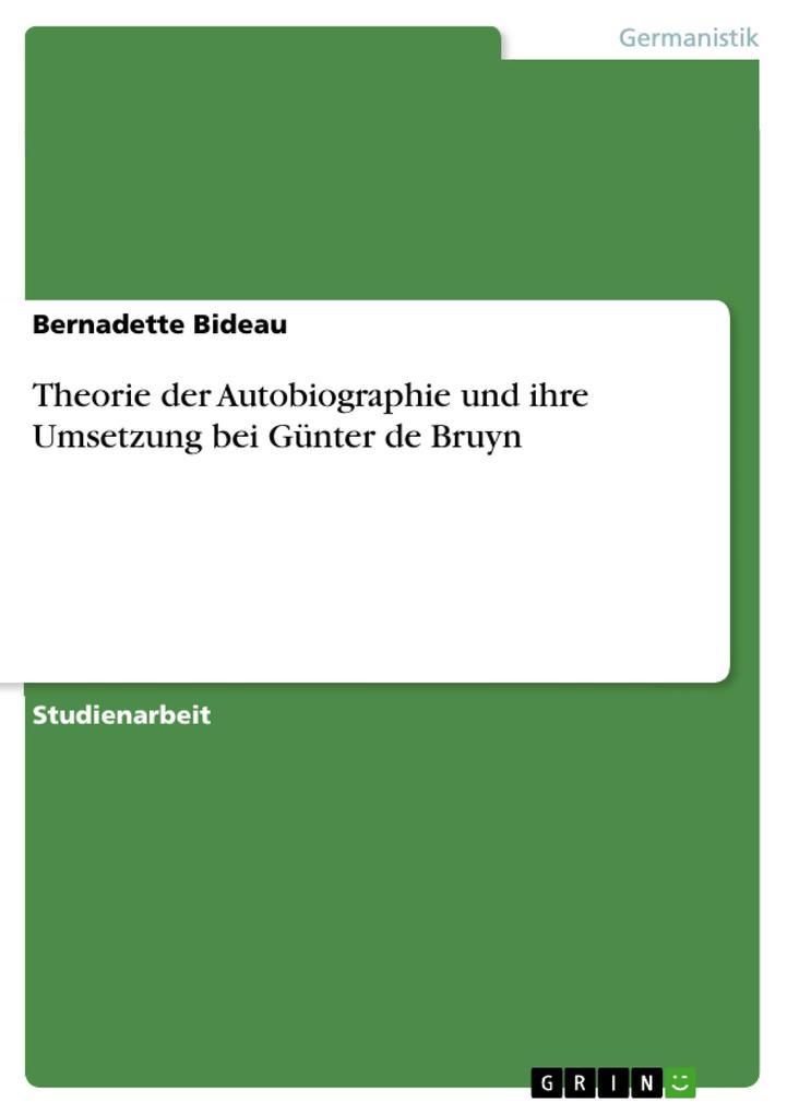 Theorie der Autobiographie und ihre Umsetzung bei Günter de Bruyn als eBook Download von Bernadette Bideau - Bernadette Bideau