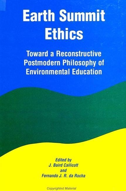 Earth Summit Ethics: Toward a Reconstructive Postmodern Philosophy of Environmental Education als Taschenbuch