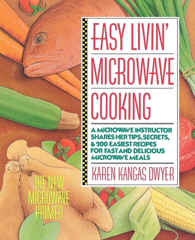 Easy Livin' Microwave Cooking: A Microwave Instructor Shares Tips, Secrets, & 200 Easiest Recipes for Fast and Delicious Microwave Meals als Taschenbuch