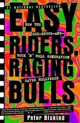Easy Riders Raging Bulls: How the Sex-Drugs-And Rock 'n Roll Generation Saved Hollywood als Taschenbuch
