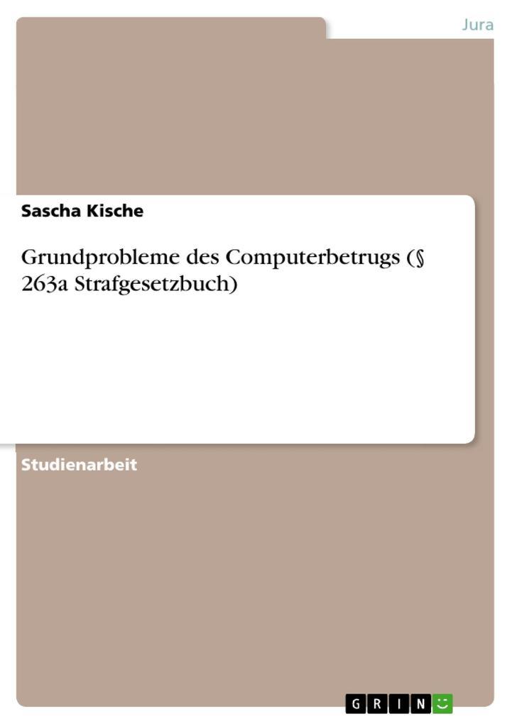 Grundprobleme des Computerbetrugs (§ 263a Strafgesetzbuch) als eBook Download von Sascha Kische - Sascha Kische