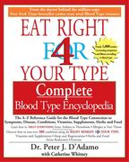 Eat Right 4 Your Type Complete Blood Type Encyclopedia: The A-Z Reference Guide for the Blood Type Connection to Symptoms, Disease, Conditions, Vitami