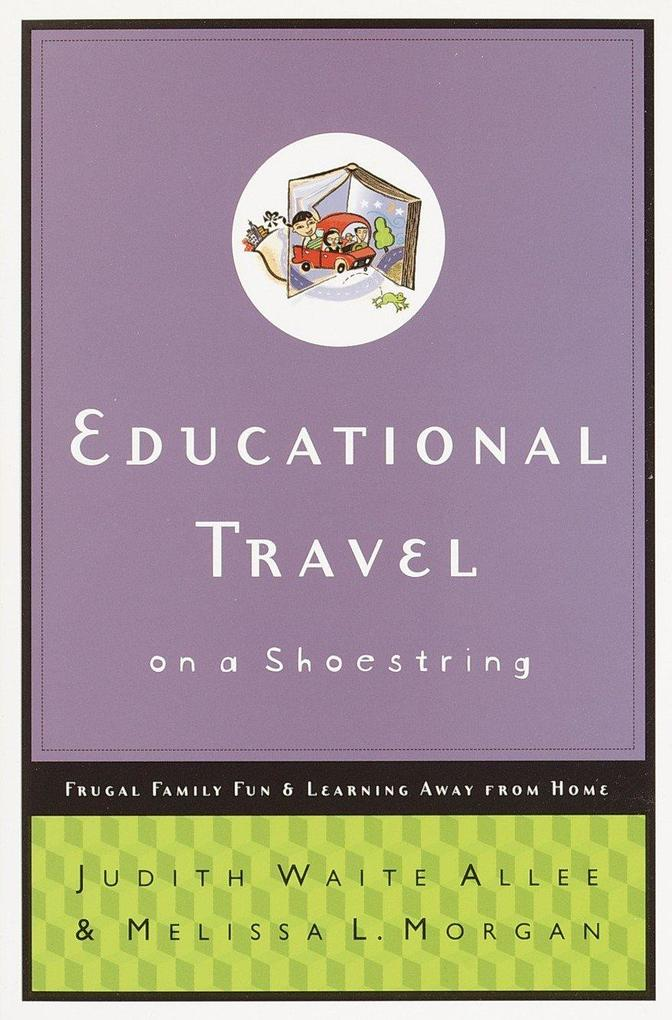 Educational Travel on a Shoestring: Frugal Family Fun and Learning Away from Home als Taschenbuch