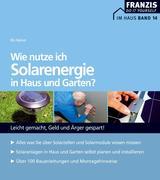 Wie nutze ich Solarenergie in Haus und Garten?