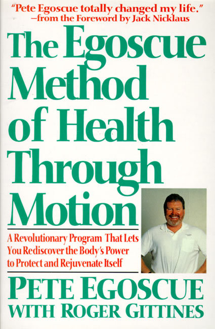 The Egoscue Method of Health Through Motion: Revolutionary Program That Lets You Rediscover the Body's Power to Rejuvenate It als Taschenbuch