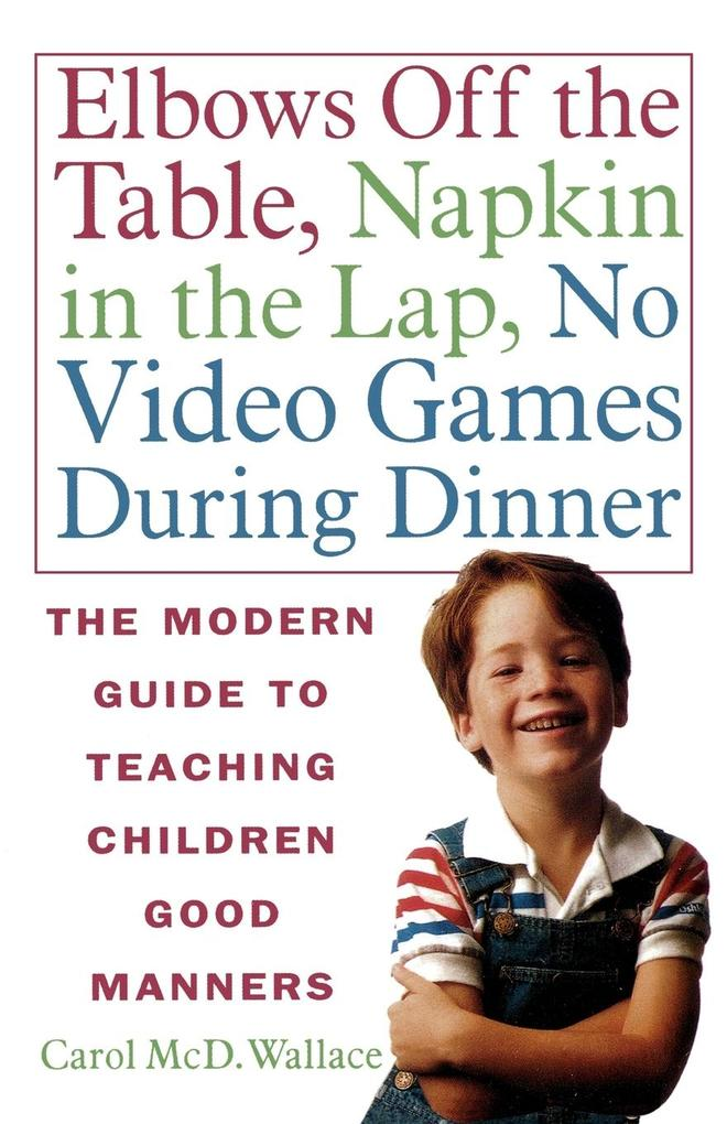 Elbows Off the Table, Napkin in the Lap, No Video Games During Dinner als Taschenbuch