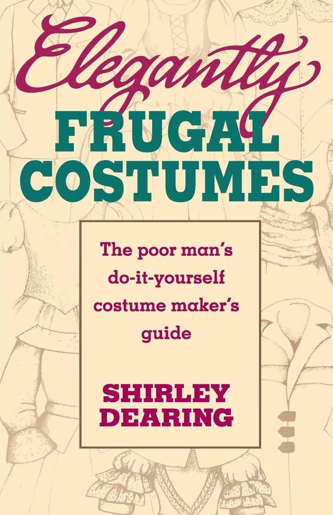 Elegantly Frugal Costumes: The Poor Man's Do-It-Yourself Costume Maker's Guide als Taschenbuch