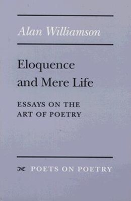 Eloquence and Mere Life: Essays on the Art of Poetry als Taschenbuch