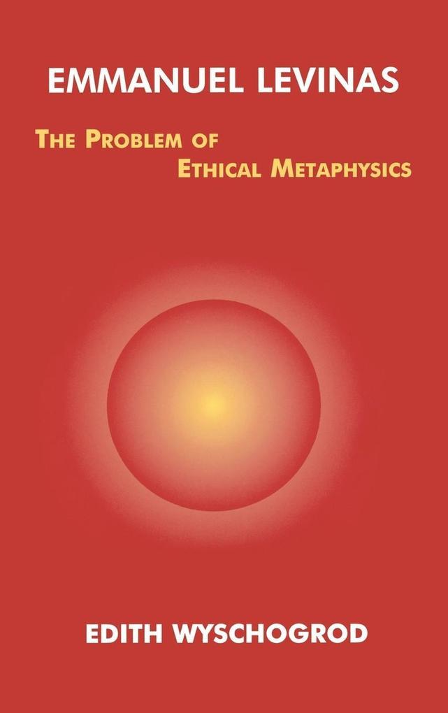 Emmanuel Levinas: The Problem of Ethical Metaphysics als Buch
