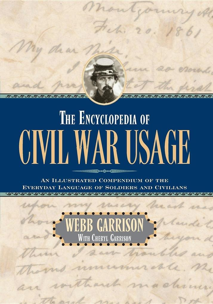 The Encyclopedia of Civil War Usage: An Illustrated Compendium of the Everyday Language of Soldiers and Civilians als Buch