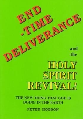 End Time Deliverance & the Holy Spirit Revival: The New Thing That God Is Doing in the Earth als Taschenbuch